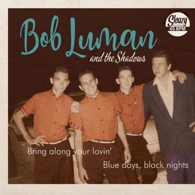 BOB LUMAN Part 4 — BRING ALONG YOUR LOVIN' / BLUE DAYS BLACK NIGHTS - SLEAZY 45