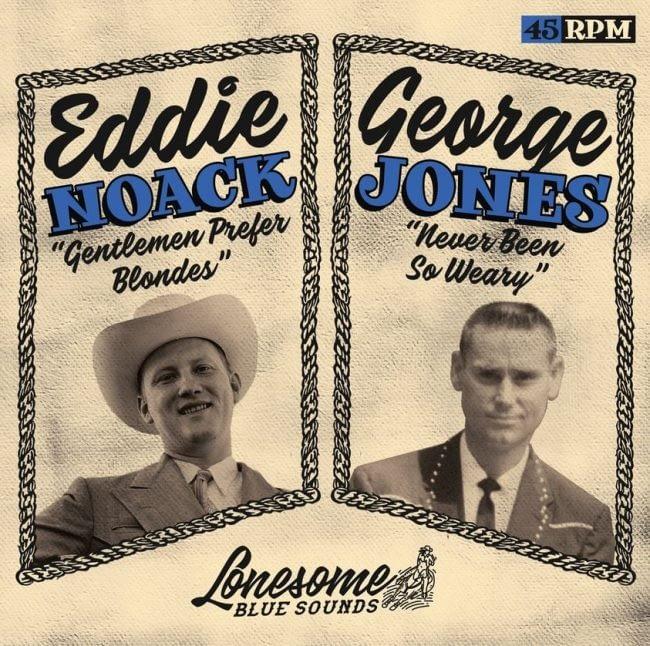 EDDIE NOACK - GENTLEMEN PREFER BLONDES / GEORGE JONES - NEVER BEEN SO WEARY - LONESOME BLUE SOUNDS 45